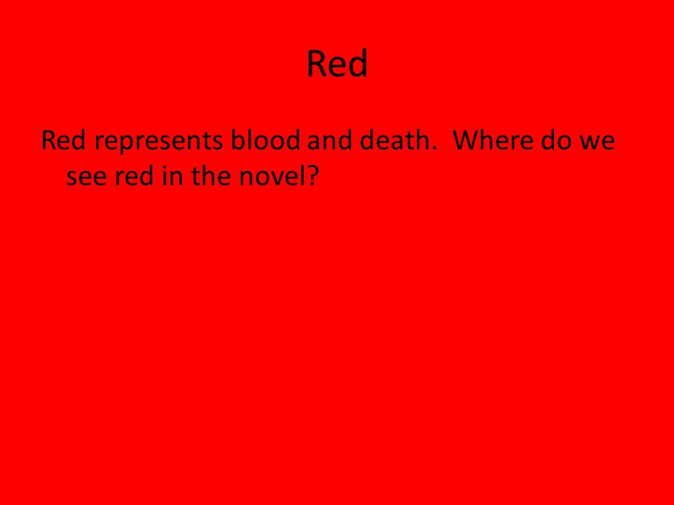 Red Red represents blood and death. Where do we see red in the novel