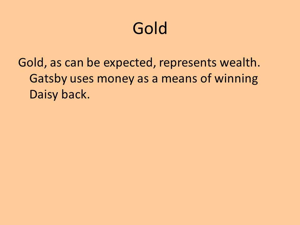 Gold Gold, as can be expected, represents wealth.