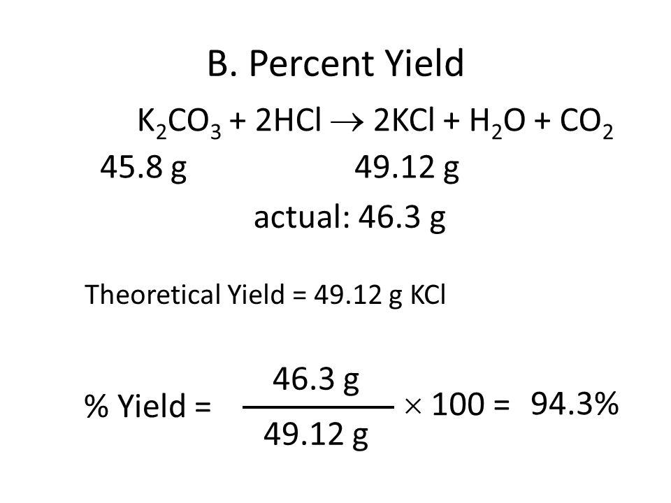 B. Percent Yield K2CO3 + 2HCl  2KCl + H2O + CO2 45.8 g 49.12 g