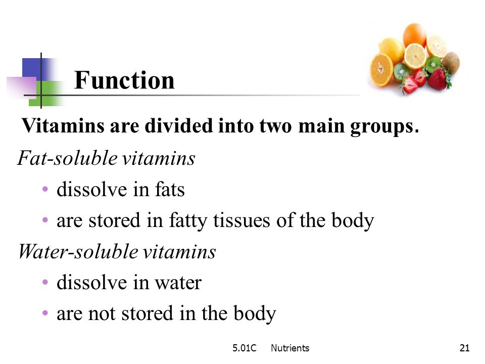 Function Vitamins are divided into two main groups.