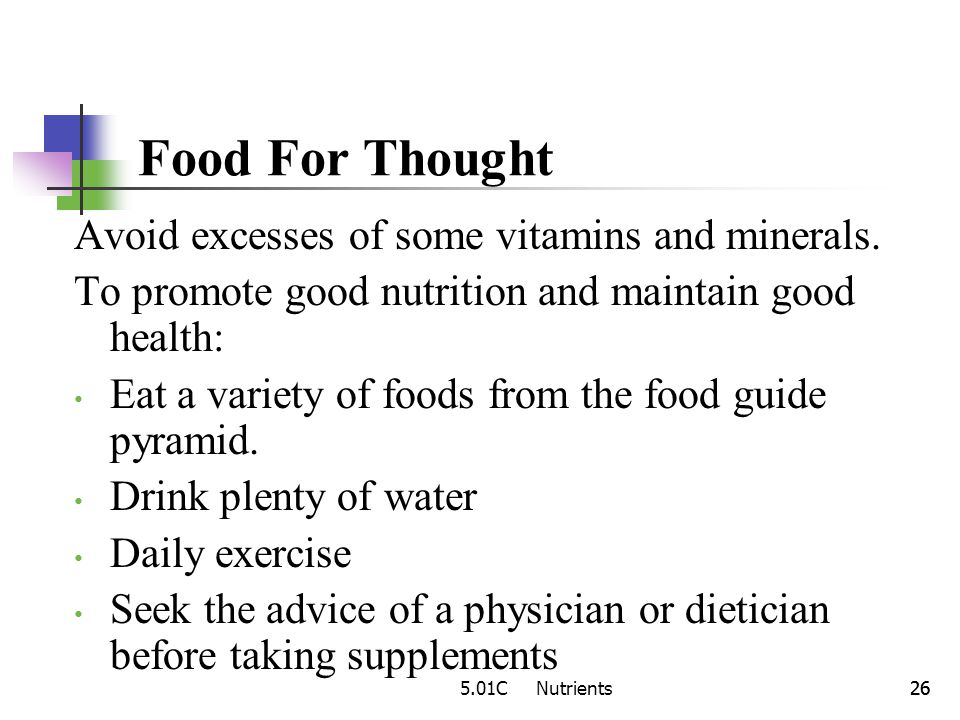 Food For Thought Avoid excesses of some vitamins and minerals.