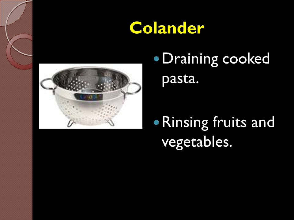 Colander Draining cooked pasta. Rinsing fruits and vegetables.