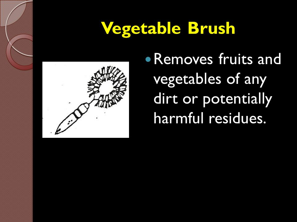 Vegetable Brush Removes fruits and vegetables of any dirt or potentially harmful residues.