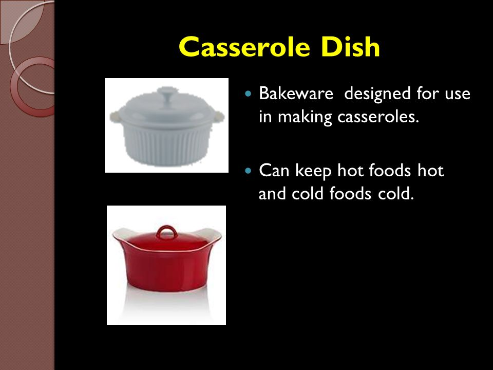 Casserole Dish Bakeware designed for use in making casseroles.
