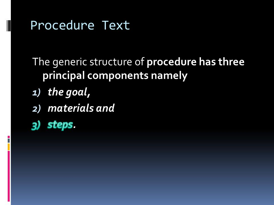 Procedure Text The generic structure of procedure has three principal components namely. the goal,