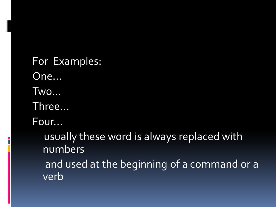 For Examples: One. Two. Three. Four