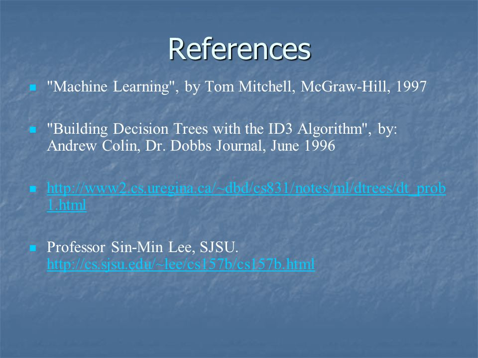 References Machine Learning , by Tom Mitchell, McGraw-Hill, 1997