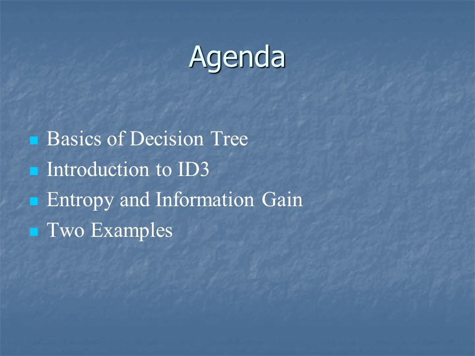 Agenda Basics of Decision Tree Introduction to ID3