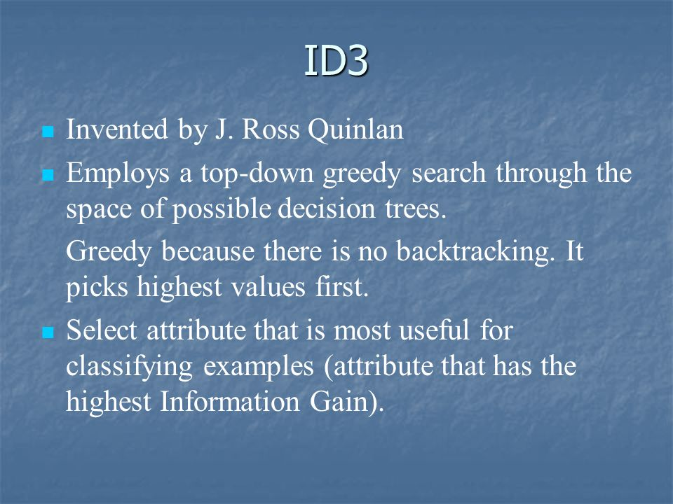 ID3 Invented by J. Ross Quinlan