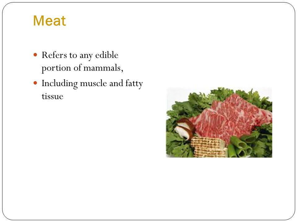 Meat Refers to any edible portion of mammals,