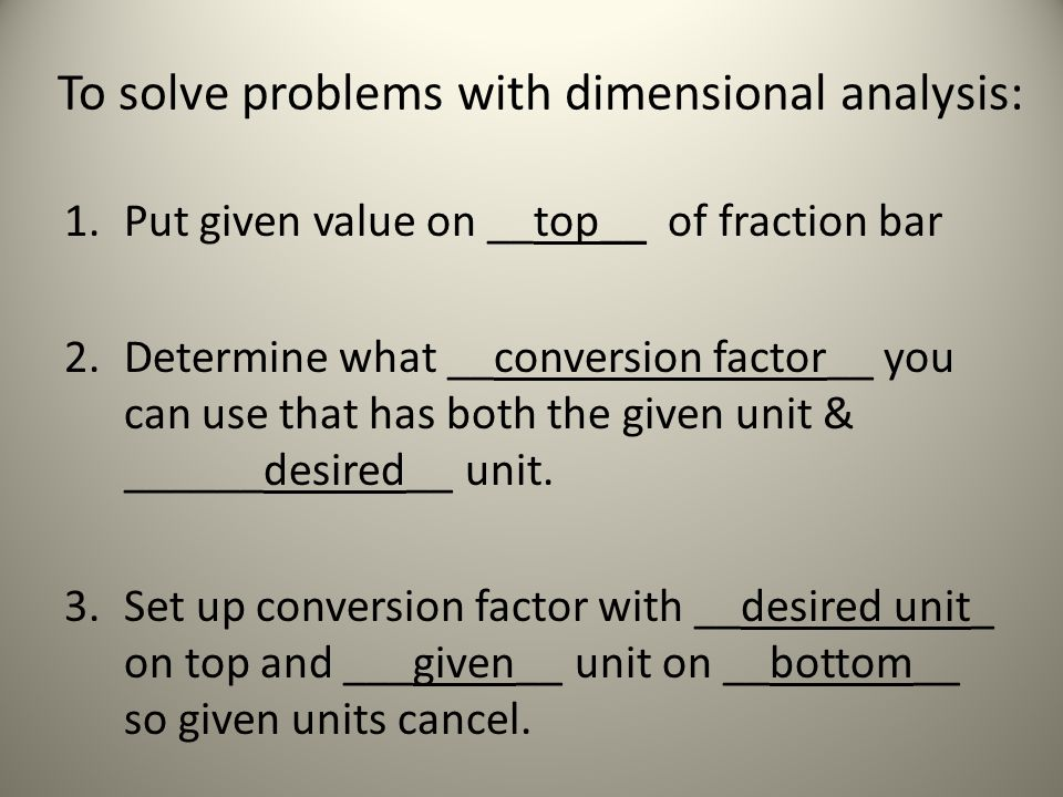 To solve problems with dimensional analysis: