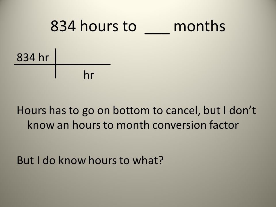 834 hours to ___ months
