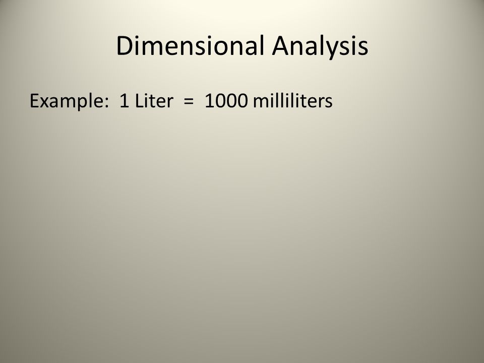 Dimensional Analysis Example: 1 Liter = 1000 milliliters