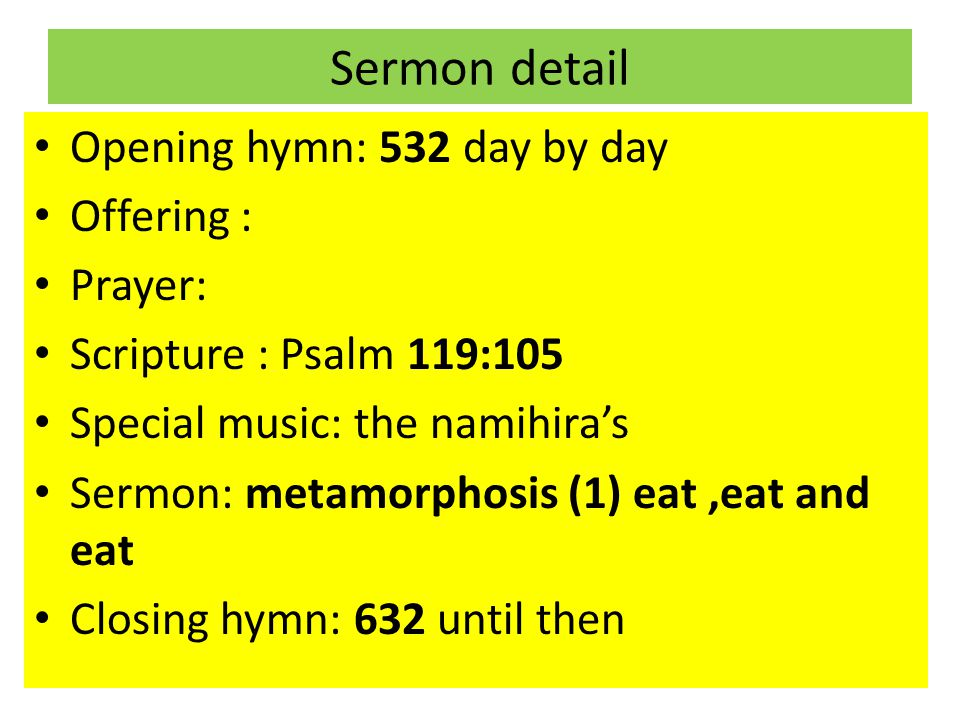 Sermon detail Opening hymn: 532 day by day Offering : Prayer: