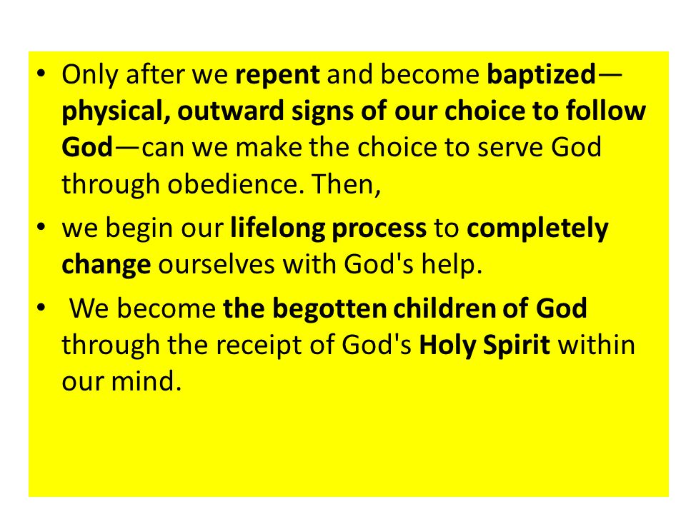Only after we repent and become baptized—physical, outward signs of our choice to follow God—can we make the choice to serve God through obedience. Then,