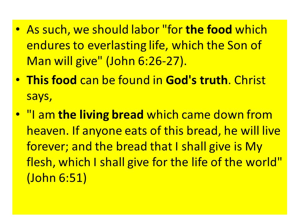 As such, we should labor for the food which endures to everlasting life, which the Son of Man will give (John 6:26-27).