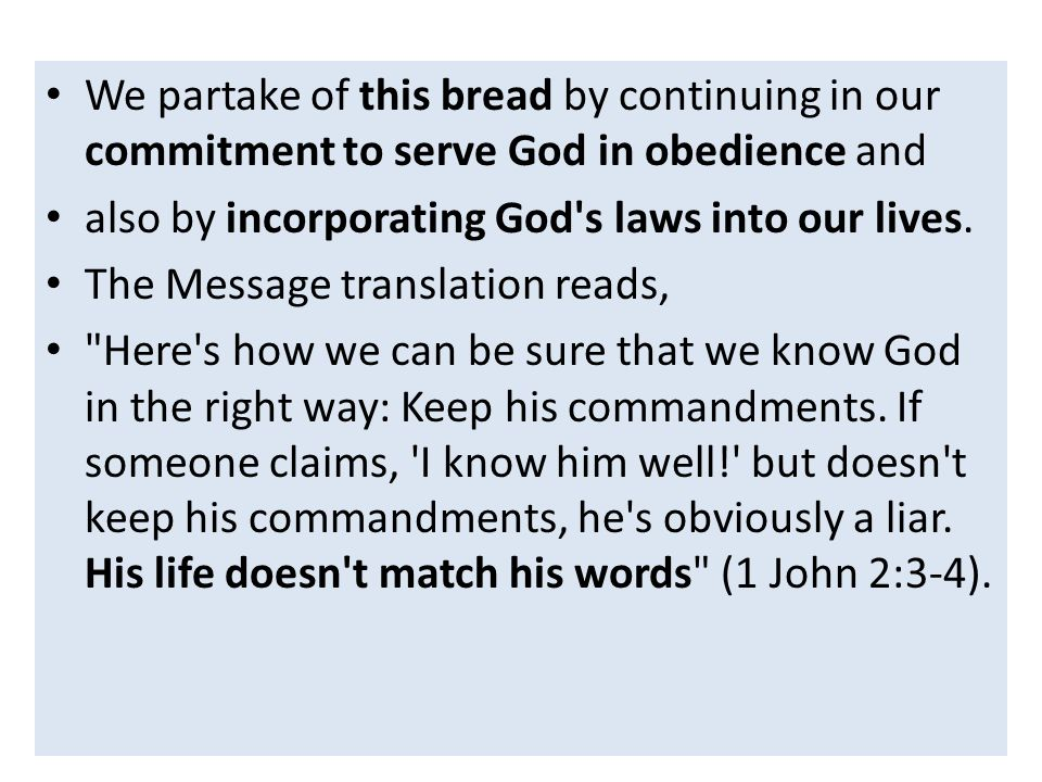 We partake of this bread by continuing in our commitment to serve God in obedience and