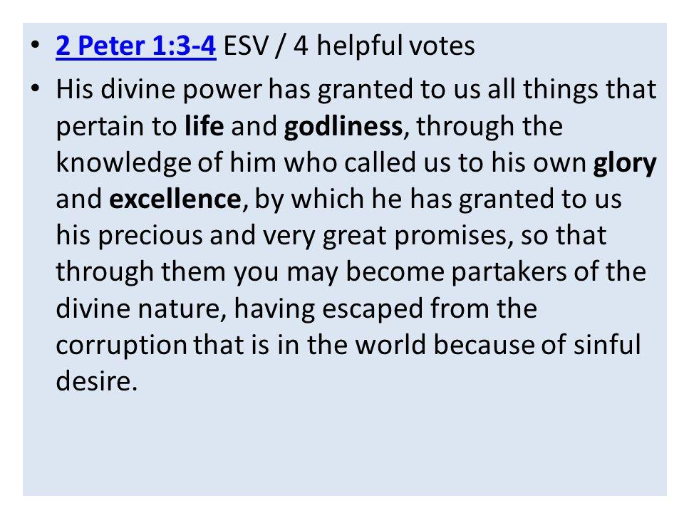 2 Peter 1:3-4 ESV / 4 helpful votes