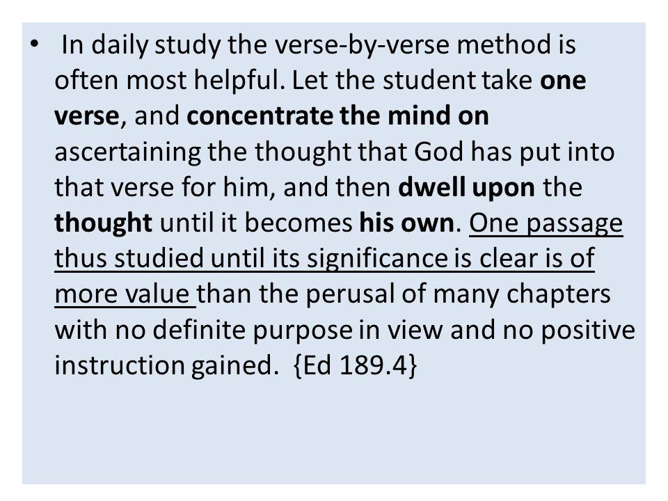 In daily study the verse-by-verse method is often most helpful