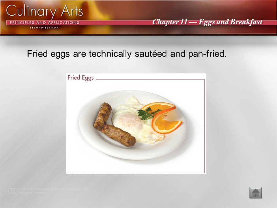 Fried eggs are technically sautéed and pan-fried.