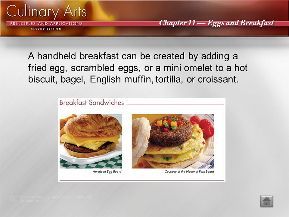A handheld breakfast can be created by adding a fried egg, scrambled eggs, or a mini omelet to a hot biscuit, bagel, English muffin, tortilla, or croissant.