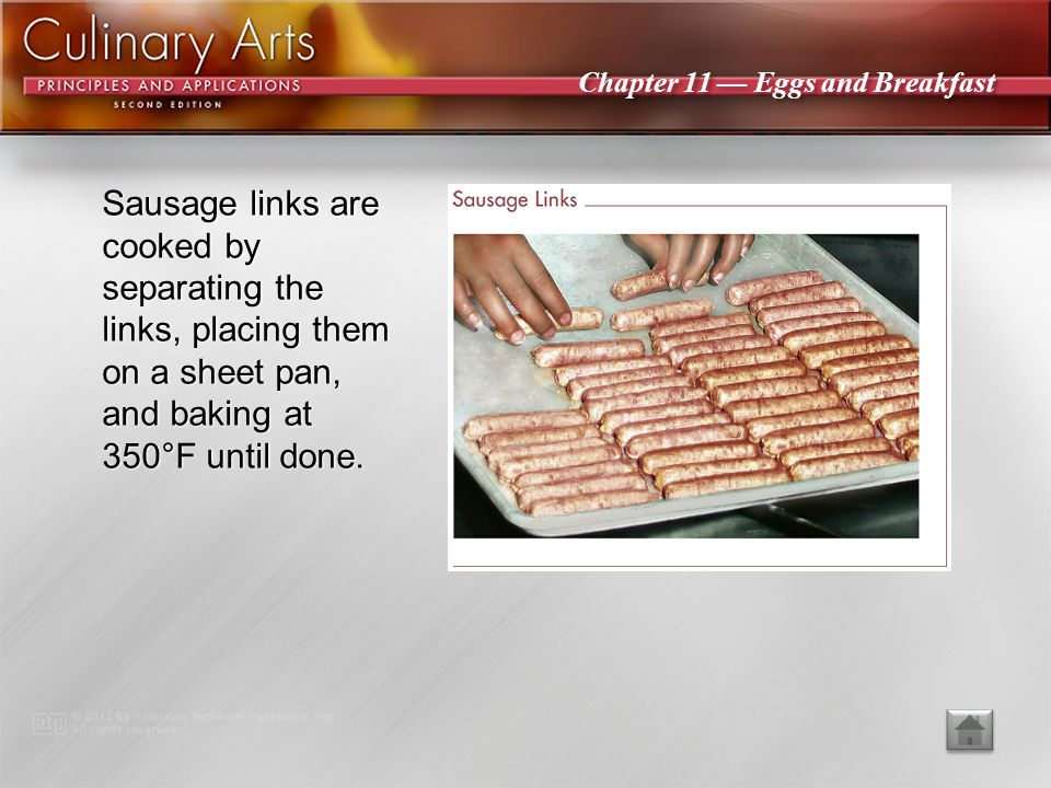 Sausage links are cooked by separating the links, placing them on a sheet pan, and baking at 350°F until done.