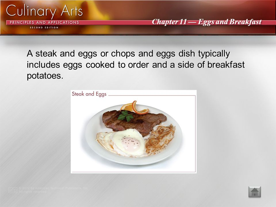 A steak and eggs or chops and eggs dish typically includes eggs cooked to order and a side of breakfast potatoes.