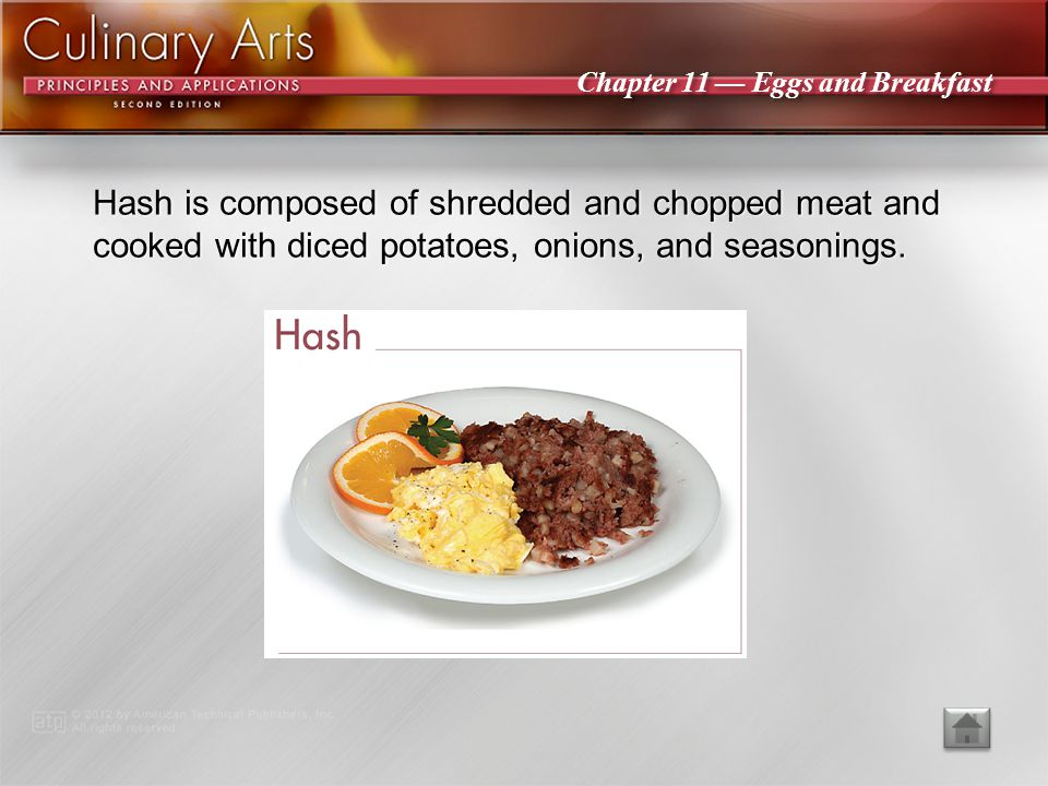 Hash is composed of shredded and chopped meat and cooked with diced potatoes, onions, and seasonings.