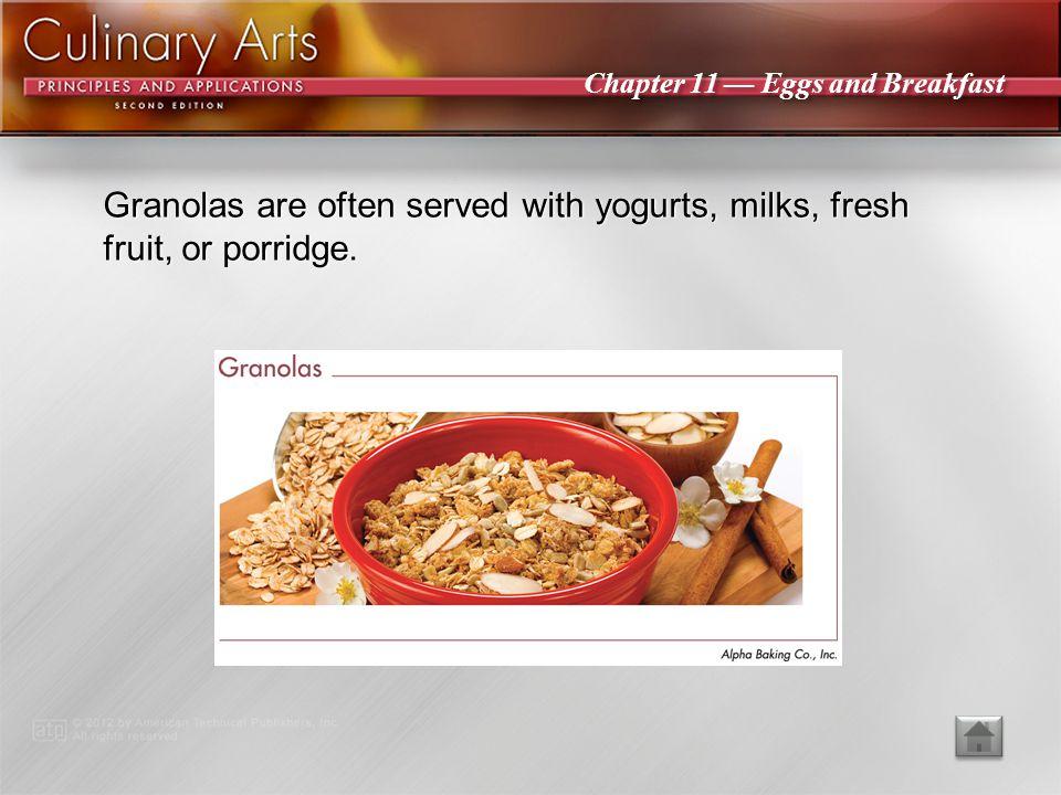 Granolas are often served with yogurts, milks, fresh fruit, or porridge.
