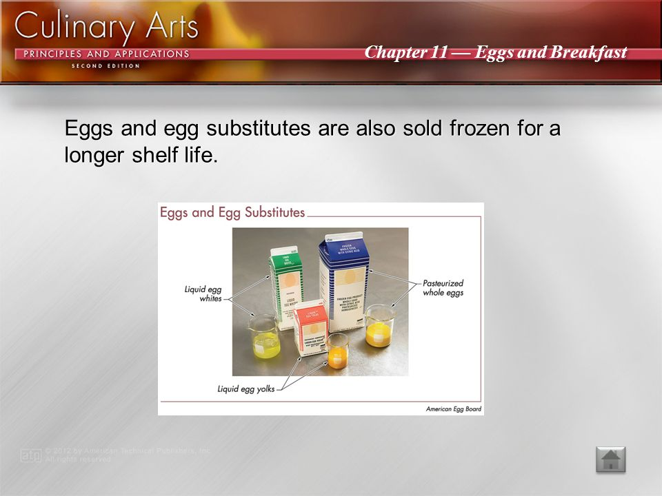 Eggs and egg substitutes are also sold frozen for a longer shelf life.