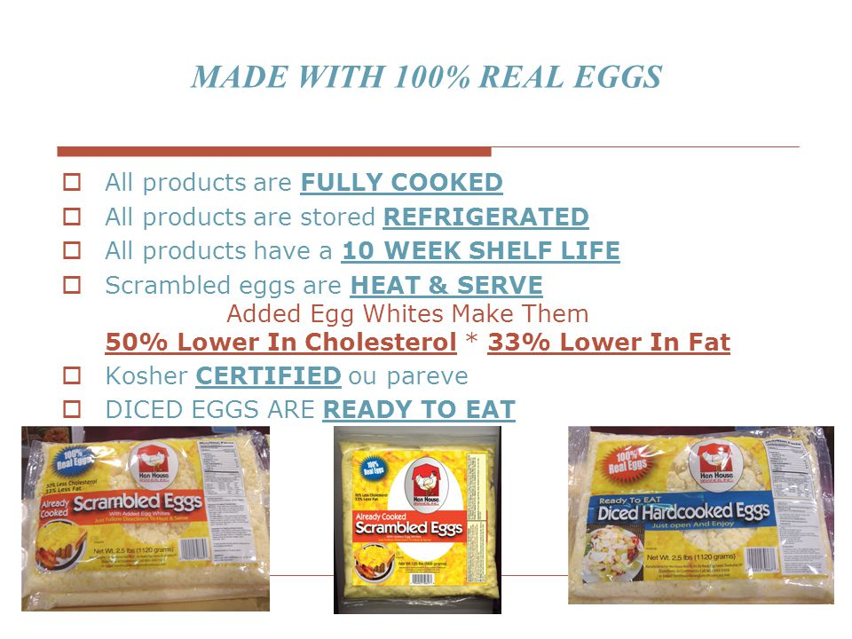 MADE WITH 100% REAL EGGS All products are FULLY COOKED