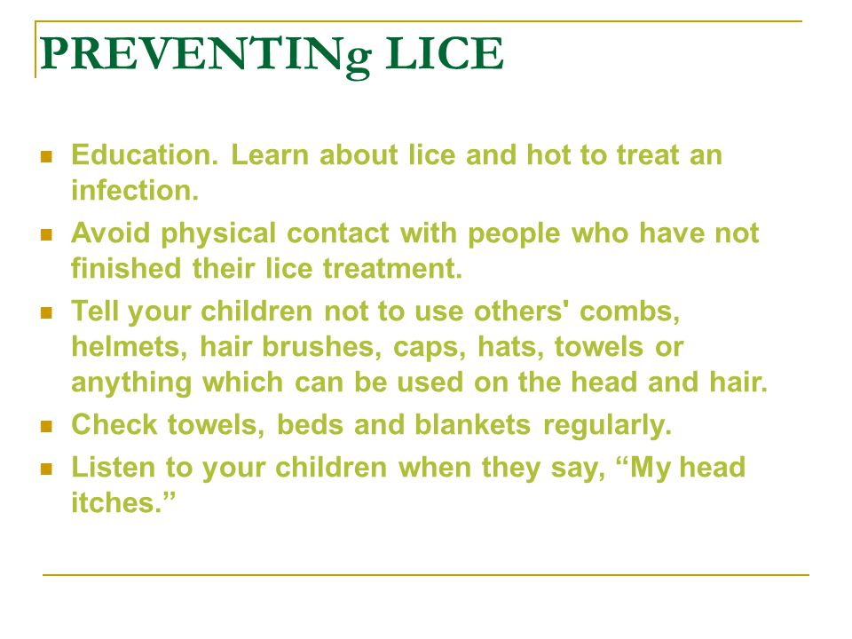 PREVENTINg LICE Education. Learn about lice and hot to treat an infection.