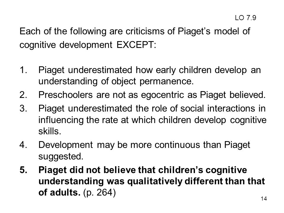 Each of the following are criticisms of Piaget's model of