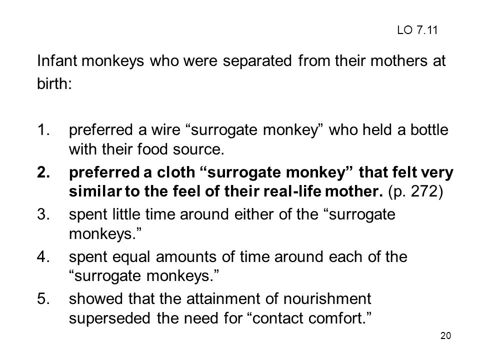 Infant monkeys who were separated from their mothers at birth: