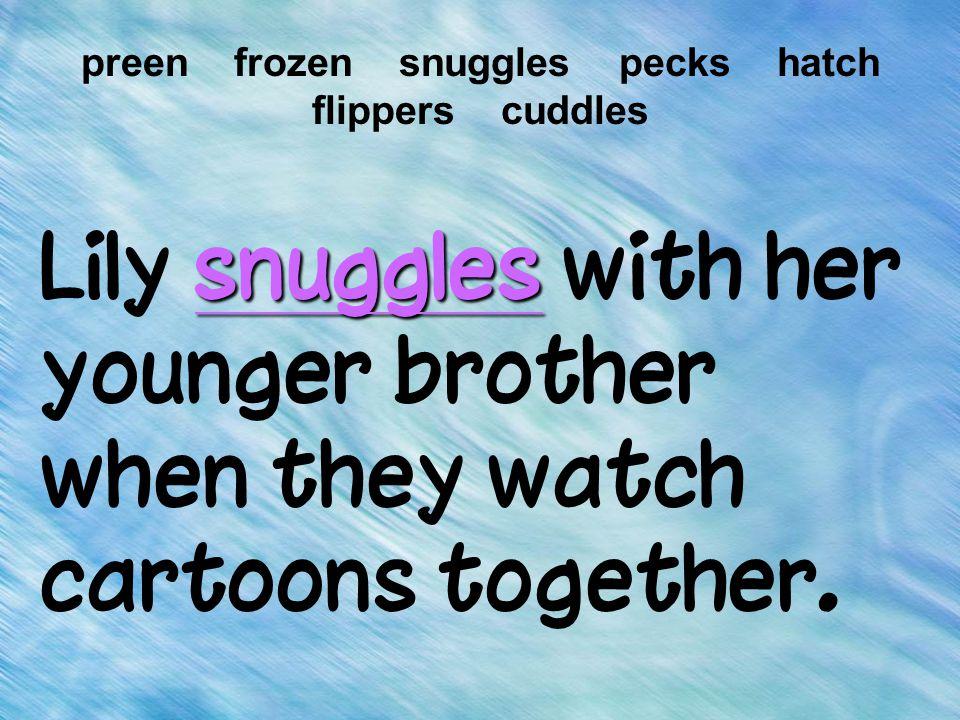 preen frozen snuggles pecks hatch flippers cuddles