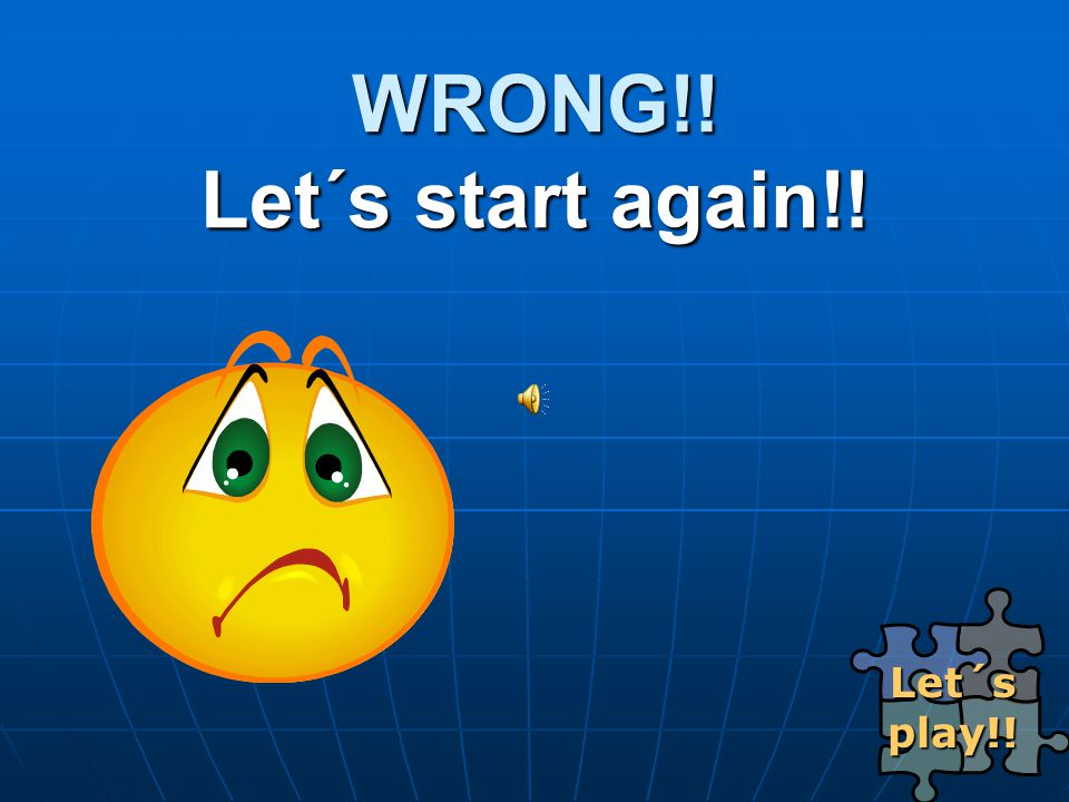 WRONG!! Let´s start again!!