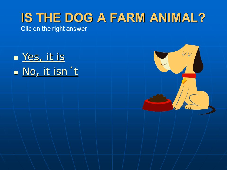 IS THE DOG A FARM ANIMAL Clic on the right answer