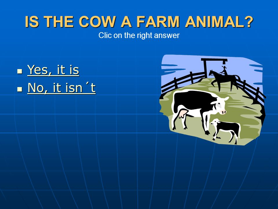 IS THE COW A FARM ANIMAL Clic on the right answer