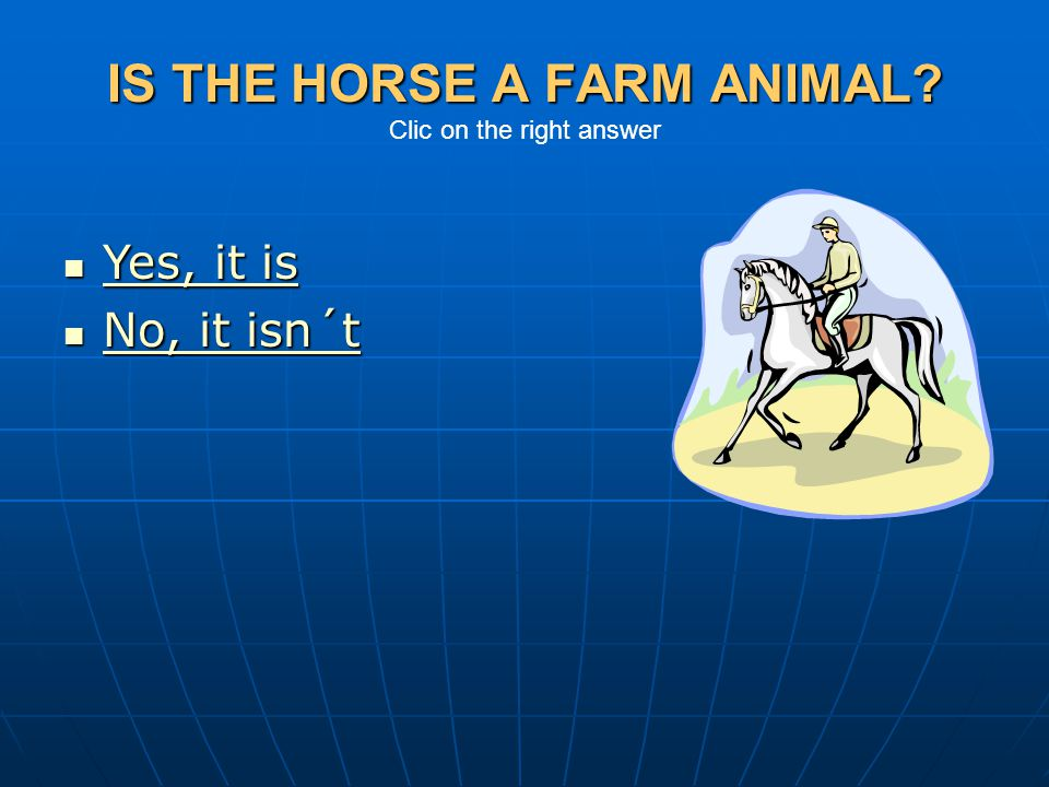 IS THE HORSE A FARM ANIMAL Clic on the right answer