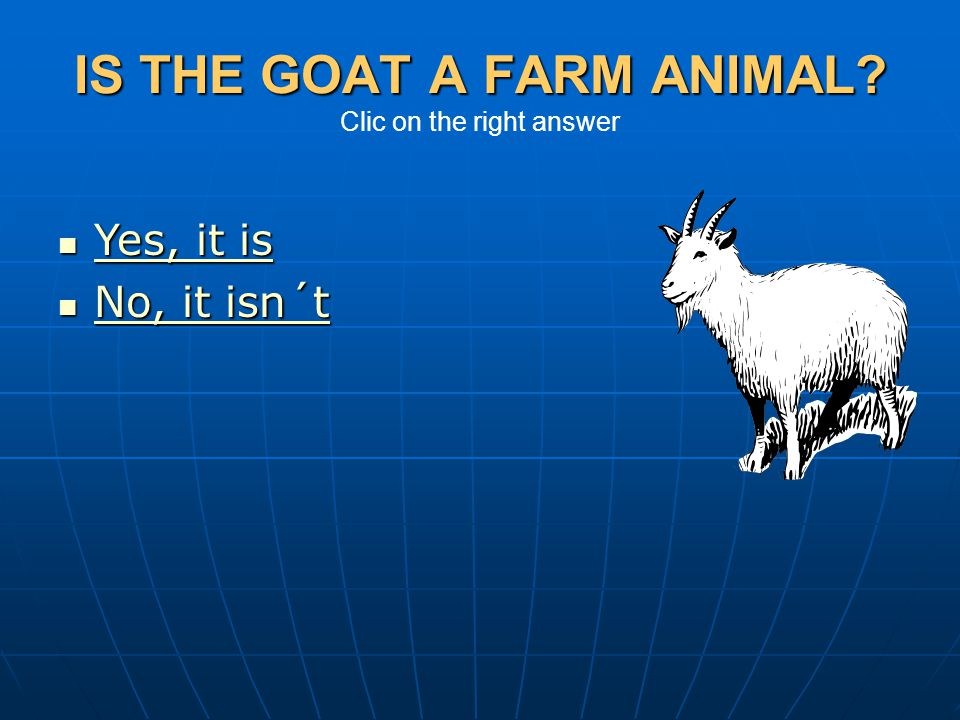 IS THE GOAT A FARM ANIMAL Clic on the right answer