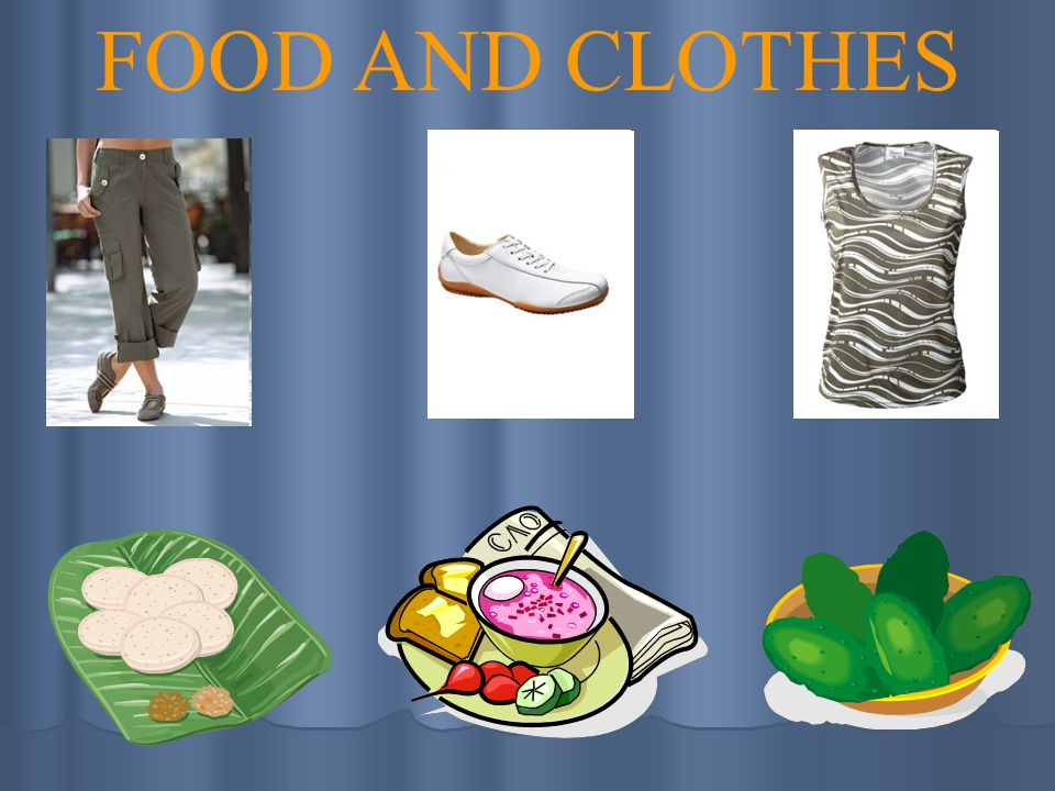 FOOD AND CLOTHES