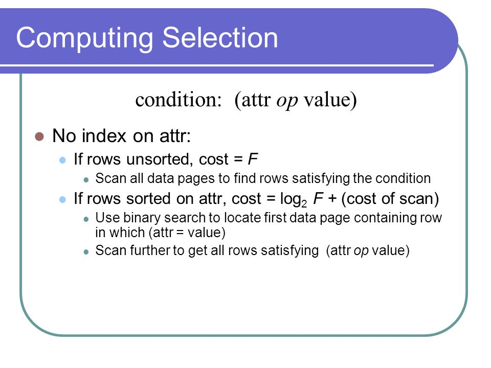 Computing Selection condition: (attr op value) No index on attr: