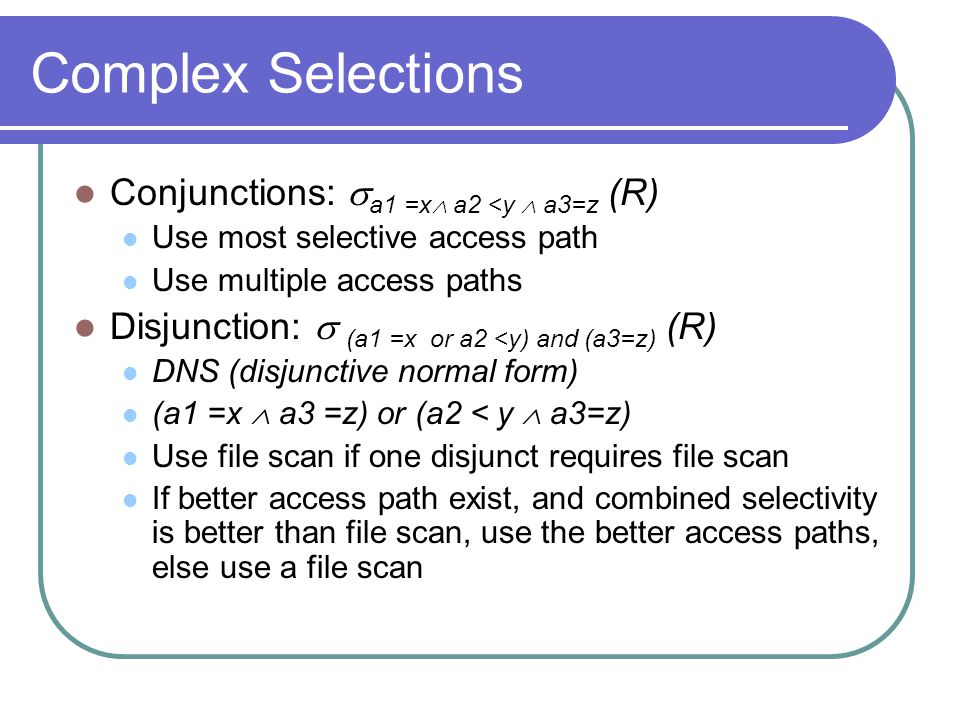 Complex Selections Conjunctions: a1 =x a2 <y  a3=z (R)