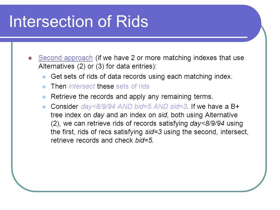 Intersection of Rids Second approach (if we have 2 or more matching indexes that use Alternatives (2) or (3) for data entries):