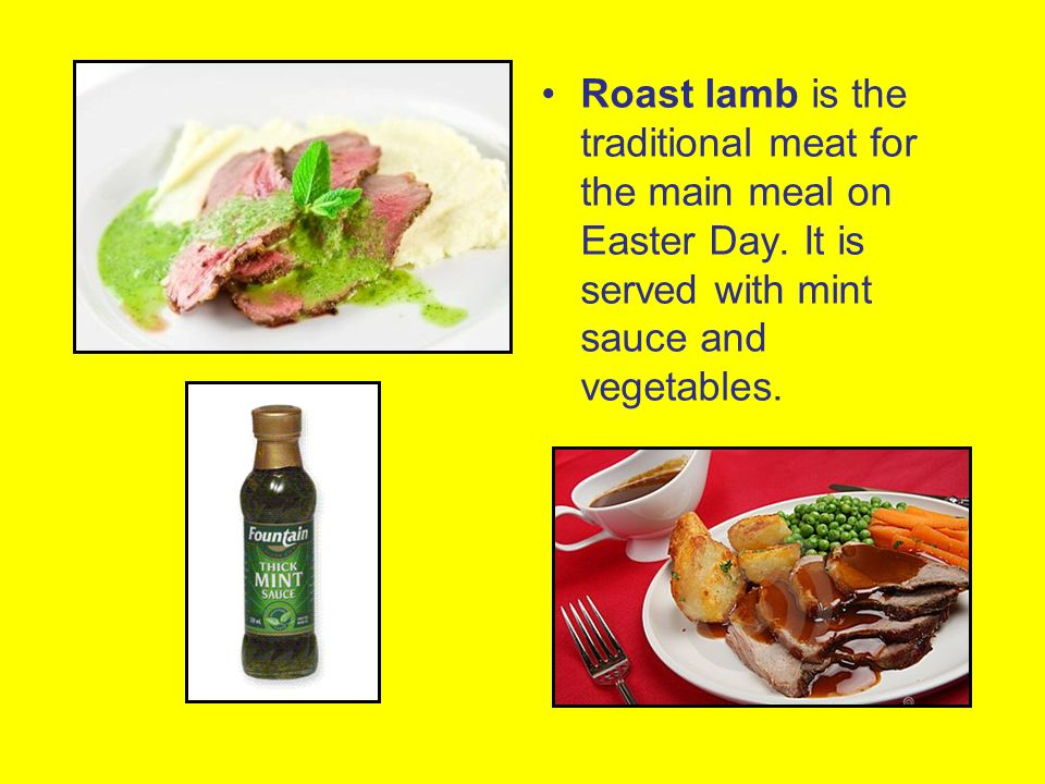 Roast lamb is the traditional meat for the main meal on Easter Day