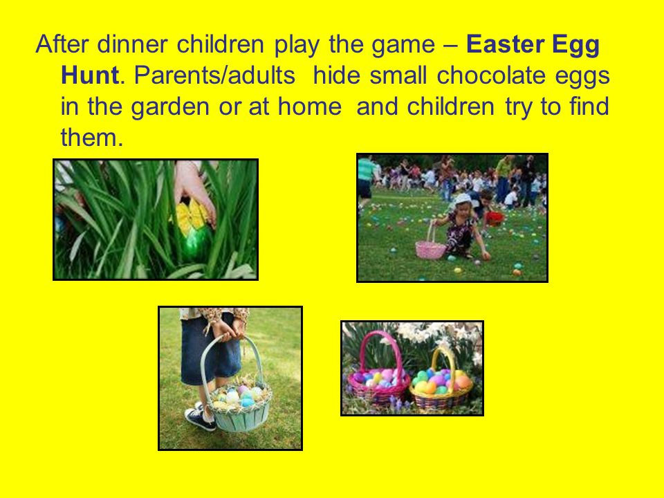 After dinner children play the game – Easter Egg Hunt