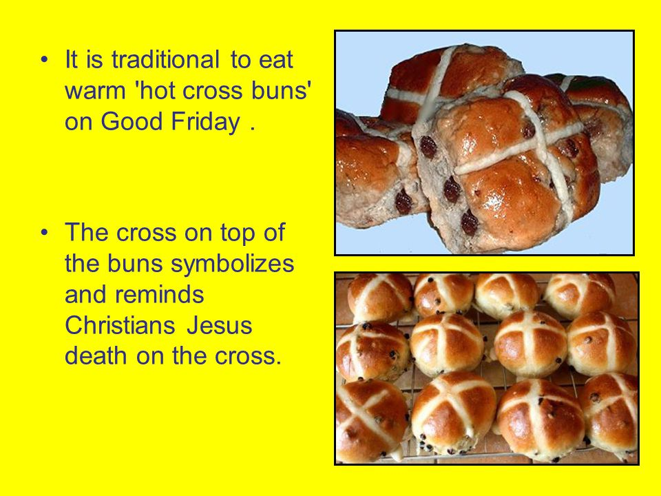 It is traditional to eat warm hot cross buns on Good Friday .