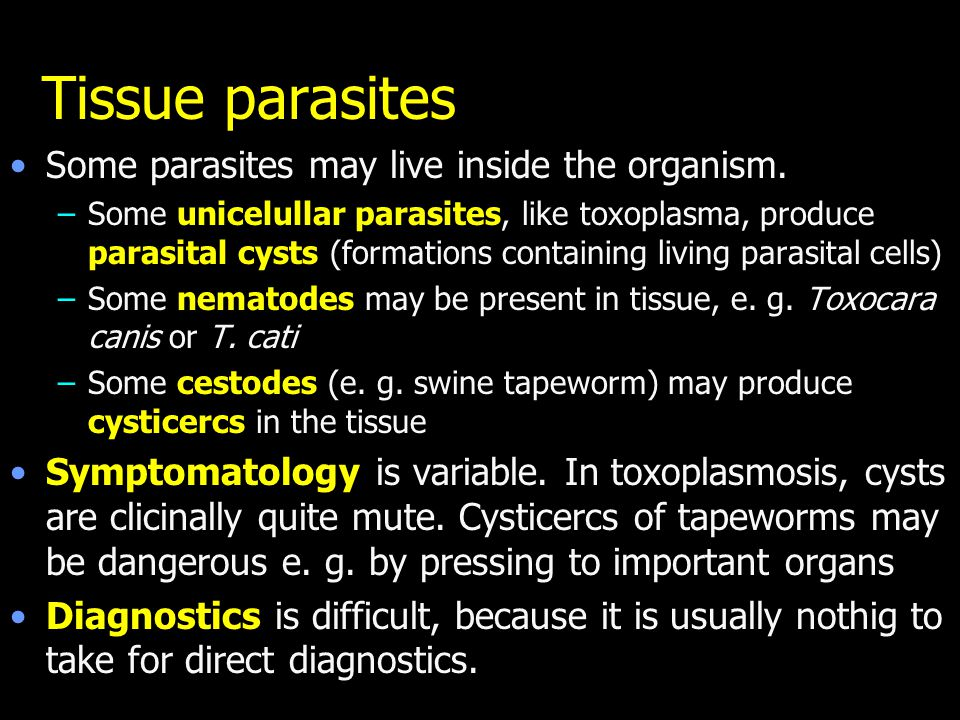 Tissue parasites Some parasites may live inside the organism.