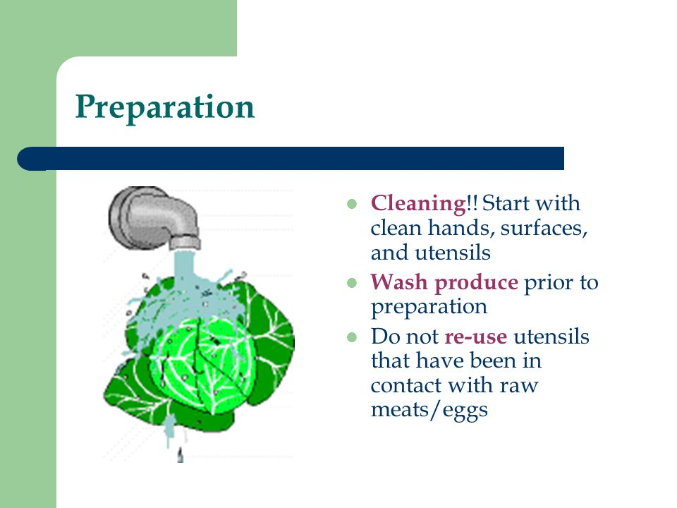 Preparation Cleaning!! Start with clean hands, surfaces, and utensils