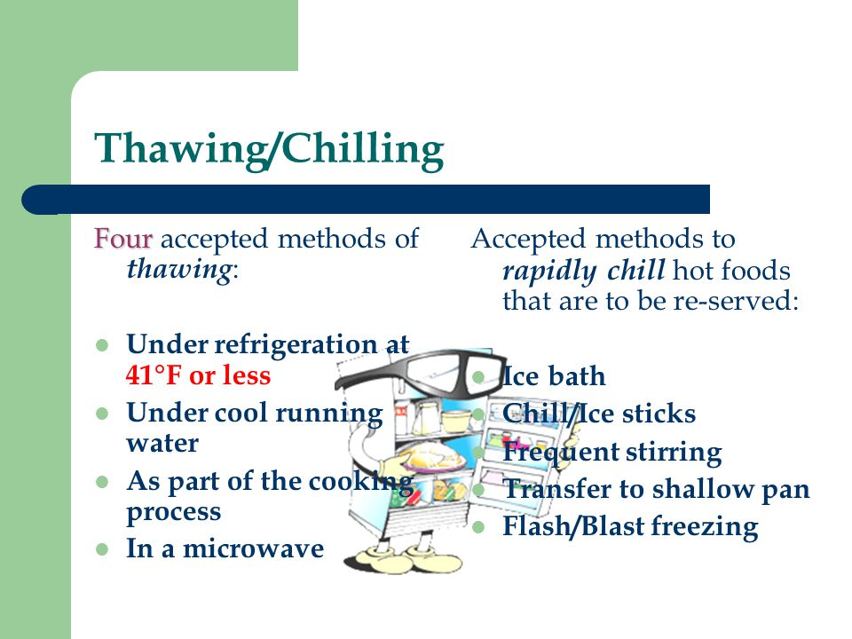 Thawing/Chilling Four accepted methods of thawing: